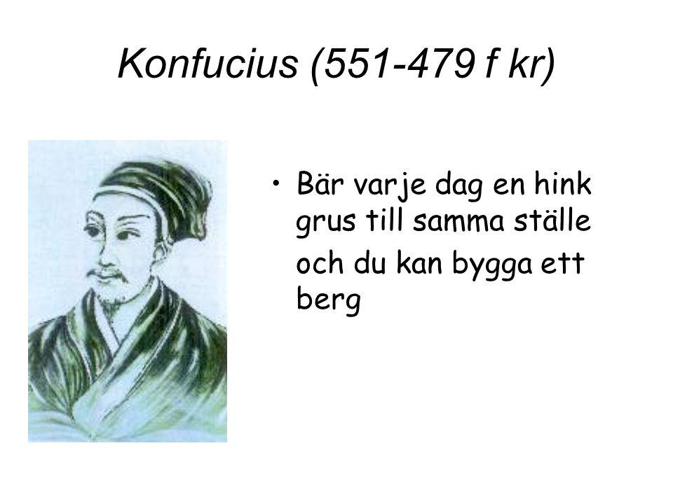 Konfucius (551-479 f kr) Bär varje dag en hink grus till samma ställe