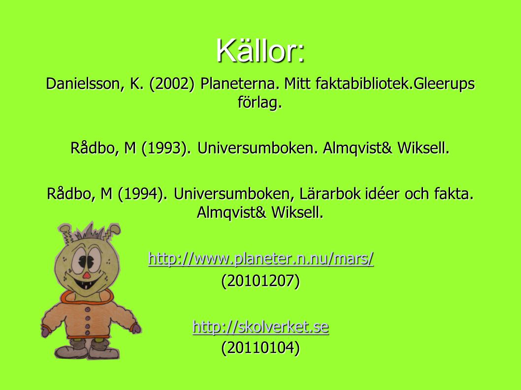 Källor: Danielsson, K. (2002) Planeterna. Mitt faktabibliotek.Gleerups förlag. Rådbo, M (1993). Universumboken. Almqvist& Wiksell.