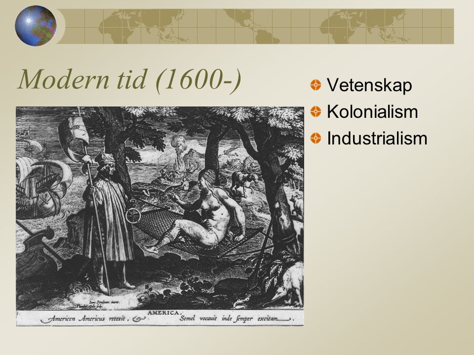 Modern tid (1600-) Vetenskap Kolonialism Industrialism