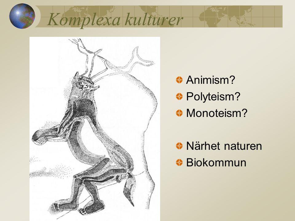 Komplexa kulturer Animism Polyteism Monoteism Närhet naturen