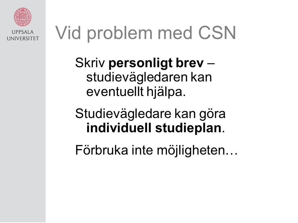 Vid problem med CSN Skriv personligt brev – studievägledaren kan eventuellt hjälpa. Studievägledare kan göra individuell studieplan.