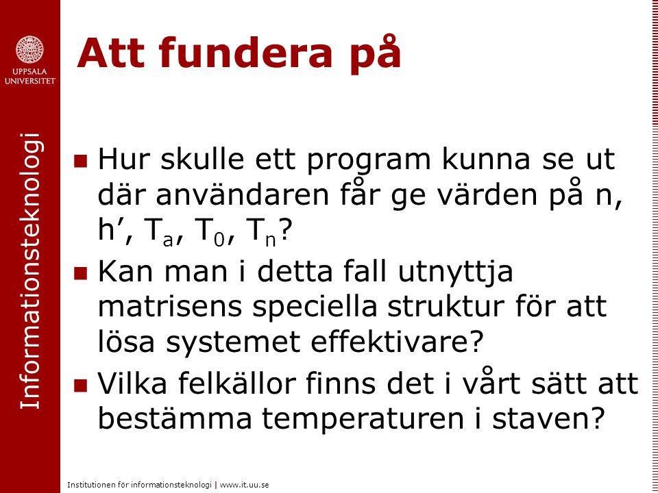 Att fundera på Hur skulle ett program kunna se ut där användaren får ge värden på n, h', Ta, T0, Tn