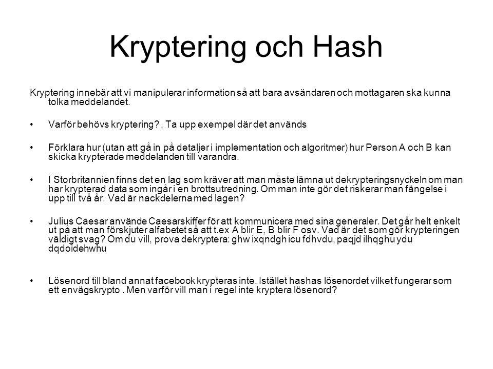 Kryptering och Hash Kryptering innebär att vi manipulerar information så att bara avsändaren och mottagaren ska kunna tolka meddelandet.