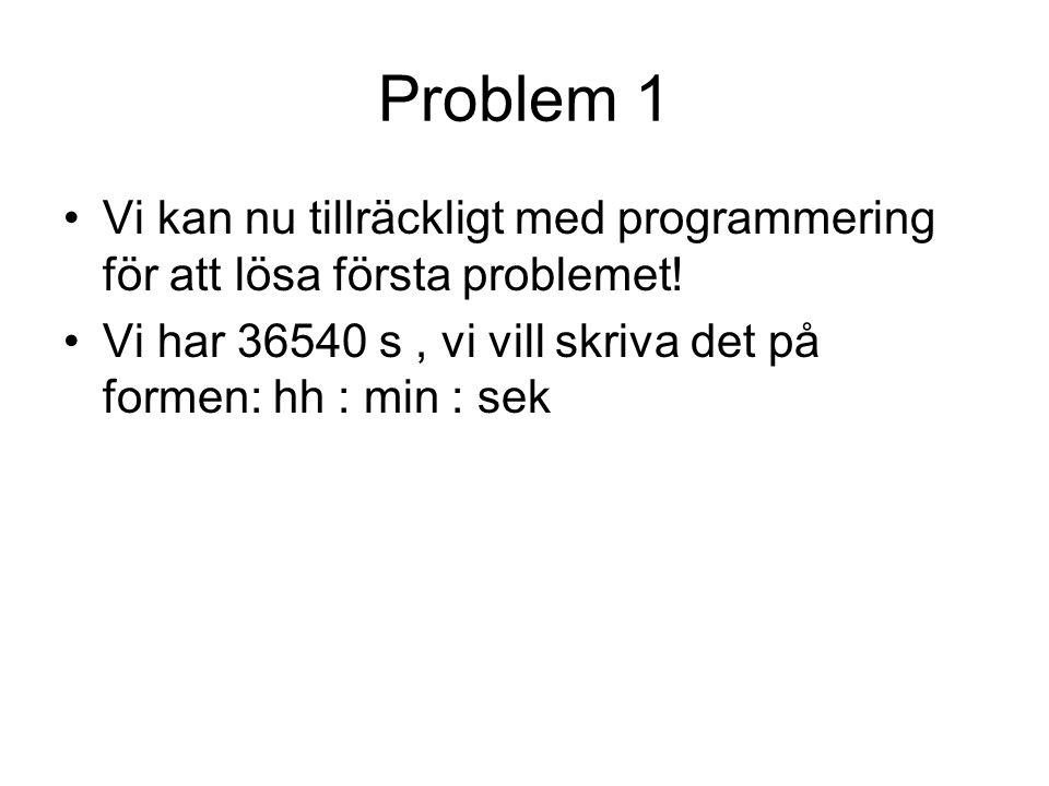 Problem 1 Vi kan nu tillräckligt med programmering för att lösa första problemet.