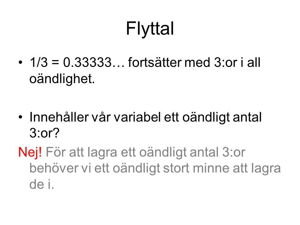 Flyttal 1/3 = 0.33333… fortsätter med 3:or i all oändlighet.