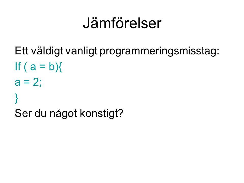 Jämförelser Ett väldigt vanligt programmeringsmisstag: If ( a = b){