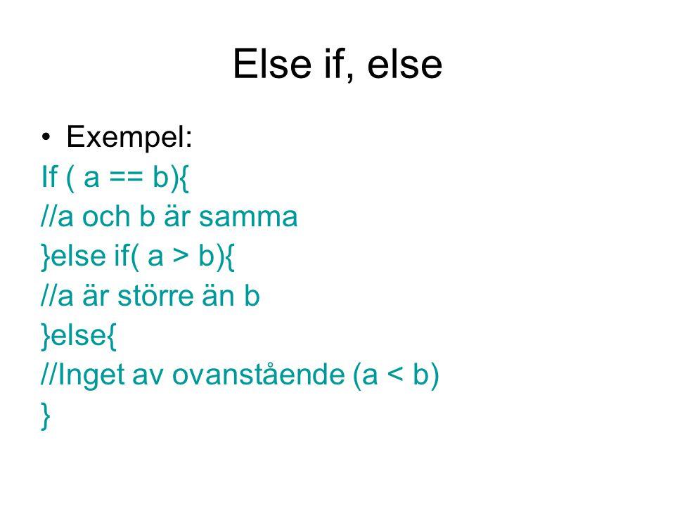 Else if, else Exempel: If ( a == b){ //a och b är samma