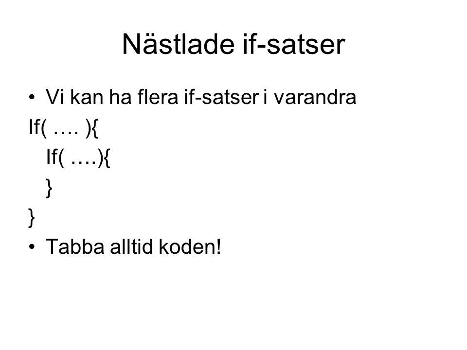 Nästlade if-satser Vi kan ha flera if-satser i varandra If( …. ){