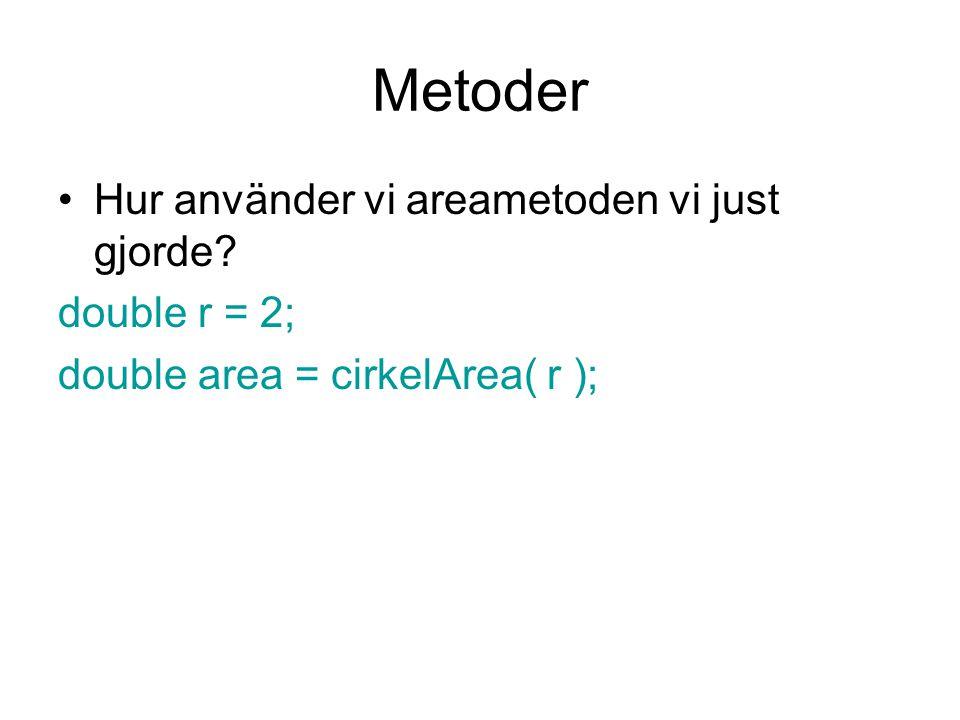 Metoder Hur använder vi areametoden vi just gjorde double r = 2;