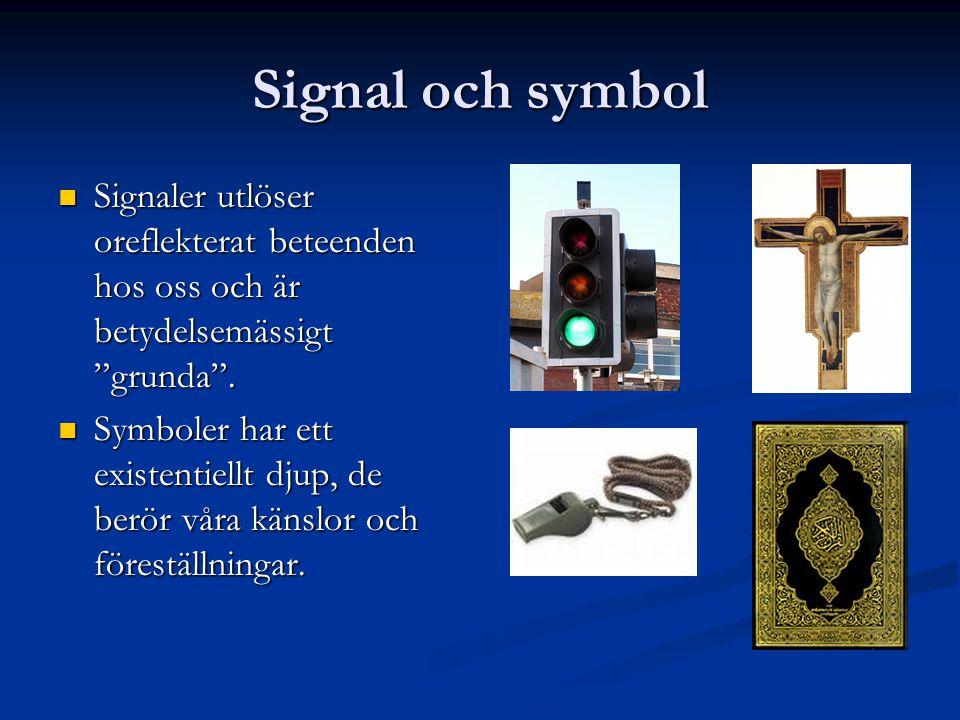 Signal och symbol Signaler utlöser oreflekterat beteenden hos oss och är betydelsemässigt grunda .
