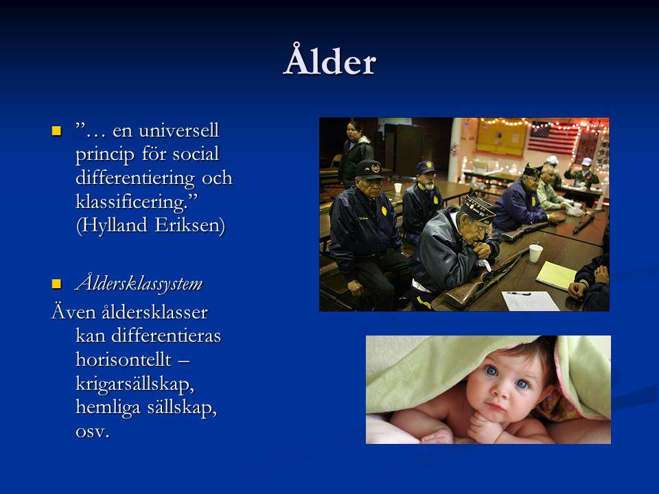 Ålder … en universell princip för social differentiering och klassificering. (Hylland Eriksen) Åldersklassystem.