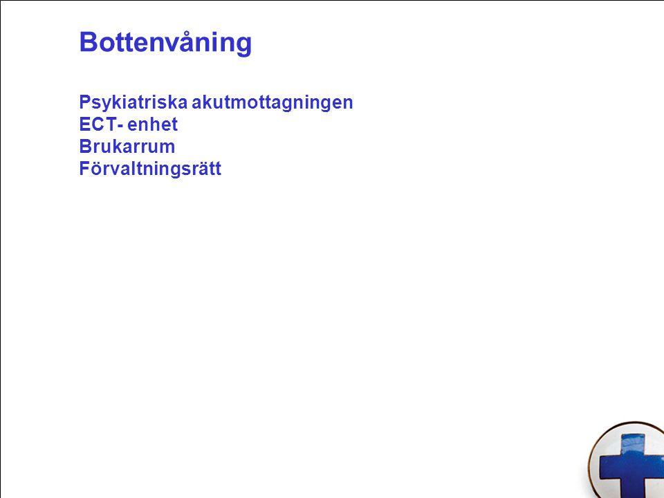 Bottenvåning Psykiatriska akutmottagningen ECT- enhet Brukarrum Förvaltningsrätt