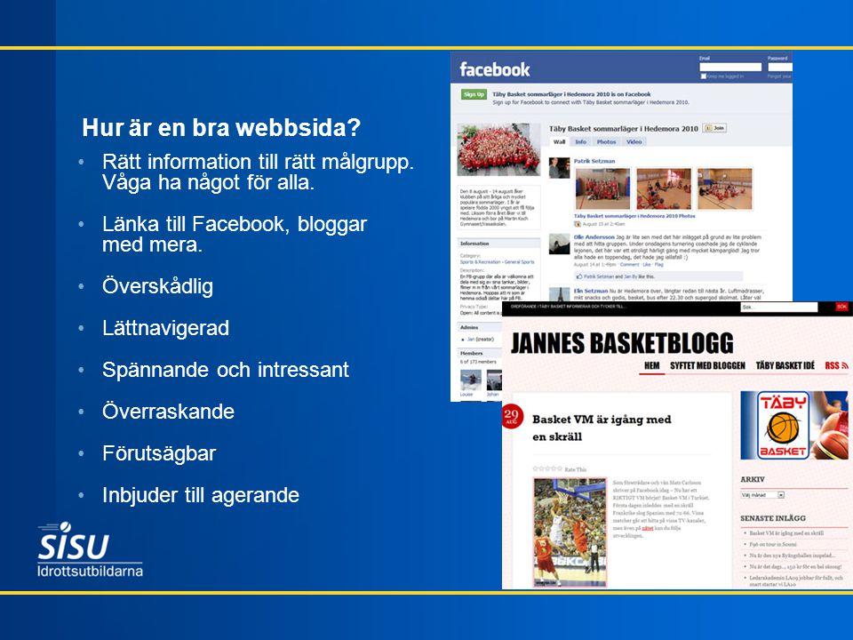 Hur är en bra webbsida Rätt information till rätt målgrupp. Våga ha något för alla. Länka till Facebook, bloggar med mera.