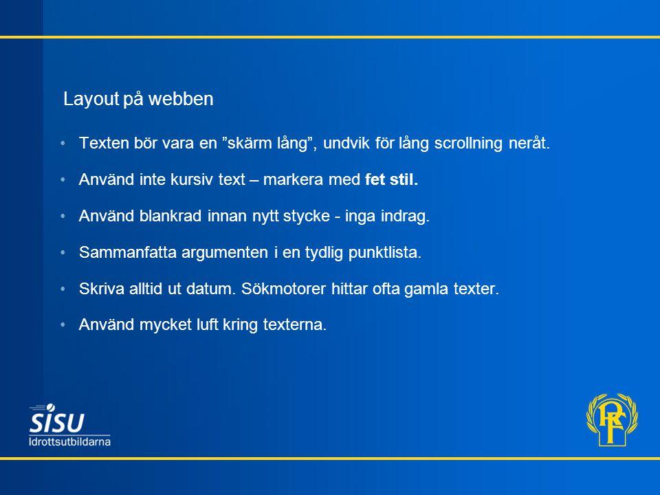 Layout på webben Texten bör vara en skärm lång , undvik för lång scrollning neråt. Använd inte kursiv text – markera med fet stil.