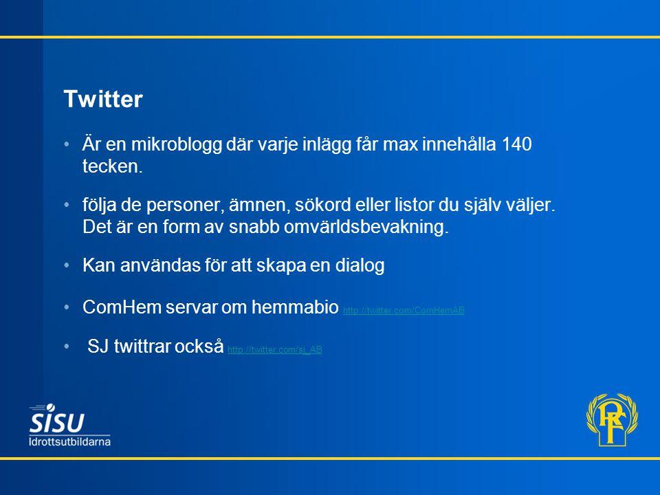 Twitter Är en mikroblogg där varje inlägg får max innehålla 140 tecken.
