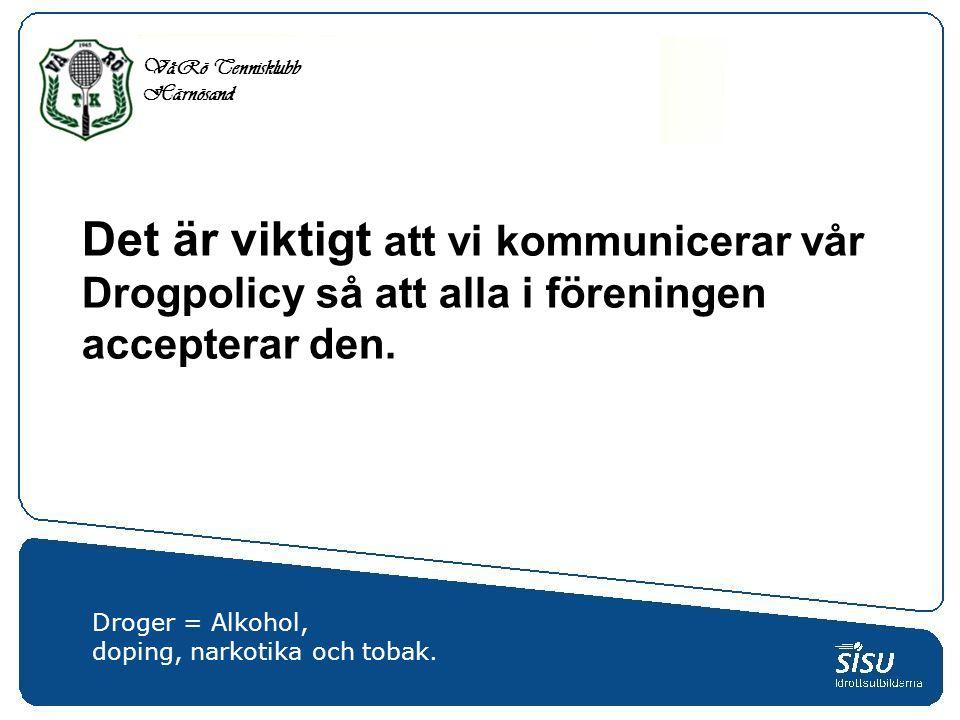 Det är viktigt att vi kommunicerar vår Drogpolicy så att alla i föreningen accepterar den.