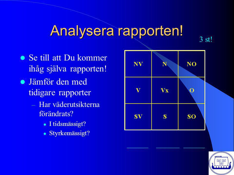 Analysera rapporten! Se till att Du kommer ihåg själva rapporten!