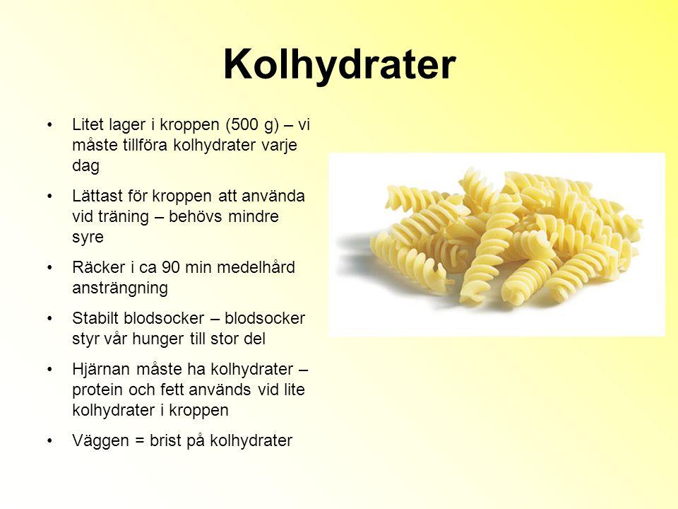 Kolhydrater Litet lager i kroppen (500 g) – vi måste tillföra kolhydrater varje dag.