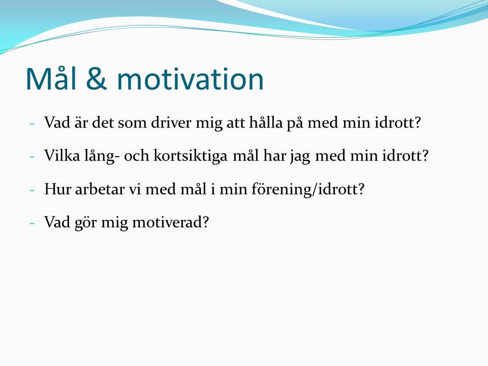 Mål & motivation Vad är det som driver mig att hålla på med min idrott Vilka lång- och kortsiktiga mål har jag med min idrott