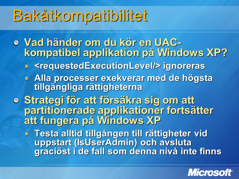 Bakåtkompatibilitet Vad händer om du kör en UAC-kompatibel applikation på Windows XP <requestedExecutionLevel/> ignoreras.