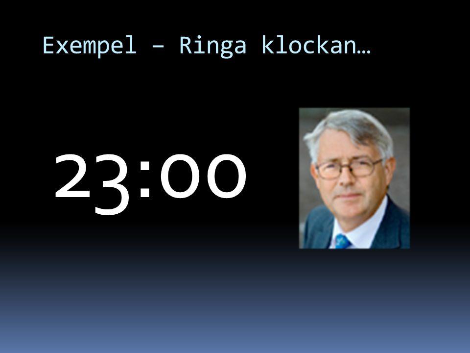 Exempel – Ringa klockan…