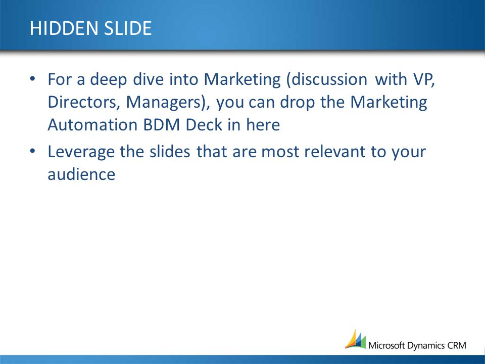 HIDDEN SLIDE For a deep dive into Marketing (discussion with VP, Directors, Managers), you can drop the Marketing Automation BDM Deck in here.