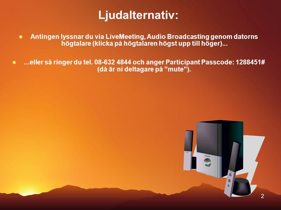 Ljudalternativ: Antingen lyssnar du via LiveMeeting, Audio Broadcasting genom datorns högtalare (klicka på högtalaren högst upp till höger)...