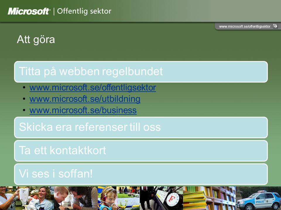 Att göra Titta på webben regelbundet www.microsoft.se/offentligsektor