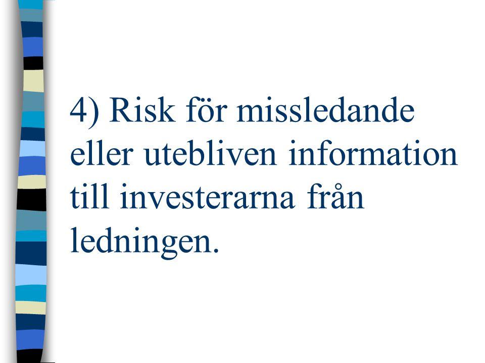 4) Risk för missledande eller utebliven information till investerarna från ledningen.