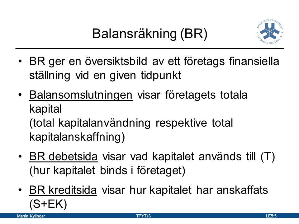 Balansräkning (BR) BR ger en översiktsbild av ett företags finansiella ställning vid en given tidpunkt.