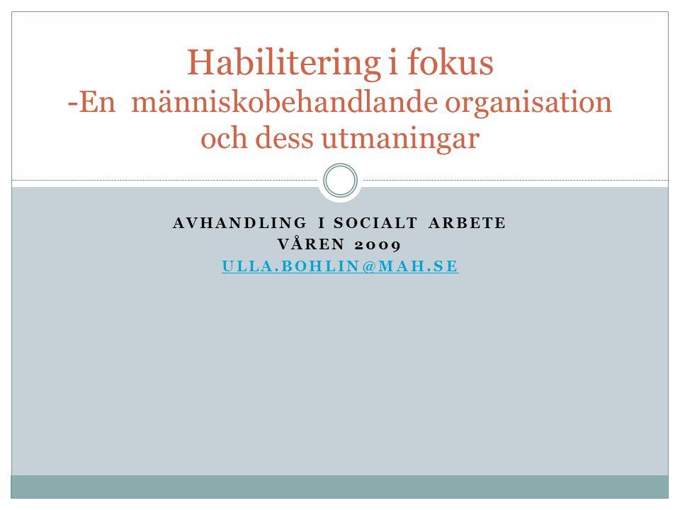 Avhandling i socialt arbete Våren 2009 ulla.bohlin@mah.se
