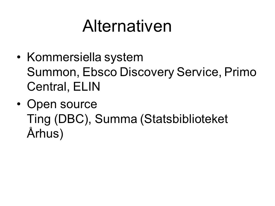 Alternativen Kommersiella system Summon, Ebsco Discovery Service, Primo Central, ELIN.