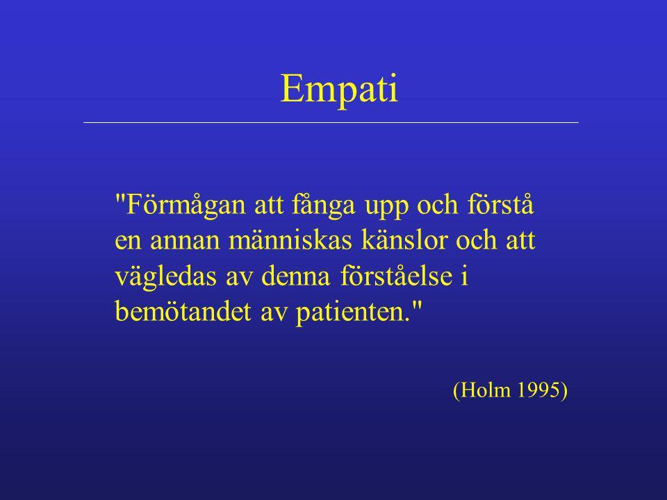 Empati Förmågan att fånga upp och förstå en annan människas känslor och att vägledas av denna förståelse i bemötandet av patienten.