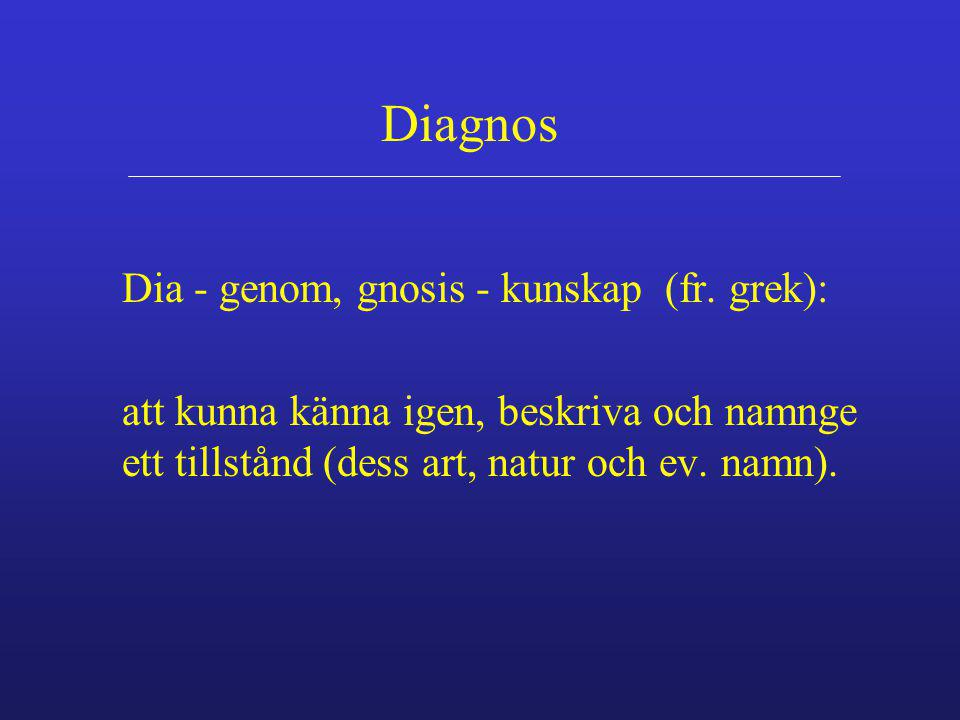 Diagnos Dia - genom, gnosis - kunskap (fr. grek):