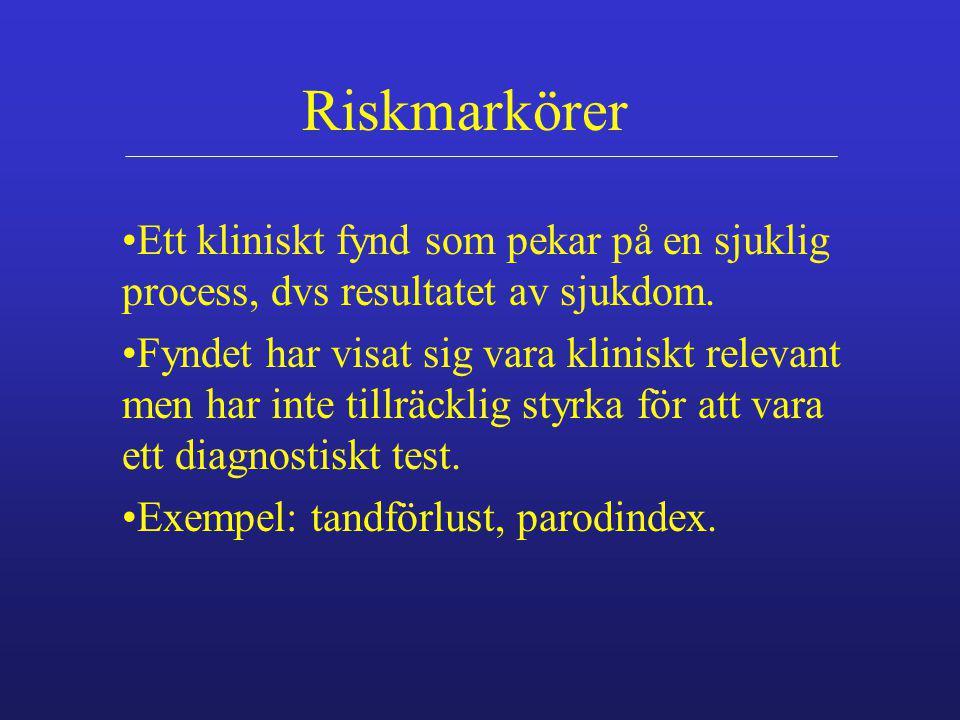 Riskmarkörer Ett kliniskt fynd som pekar på en sjuklig process, dvs resultatet av sjukdom.