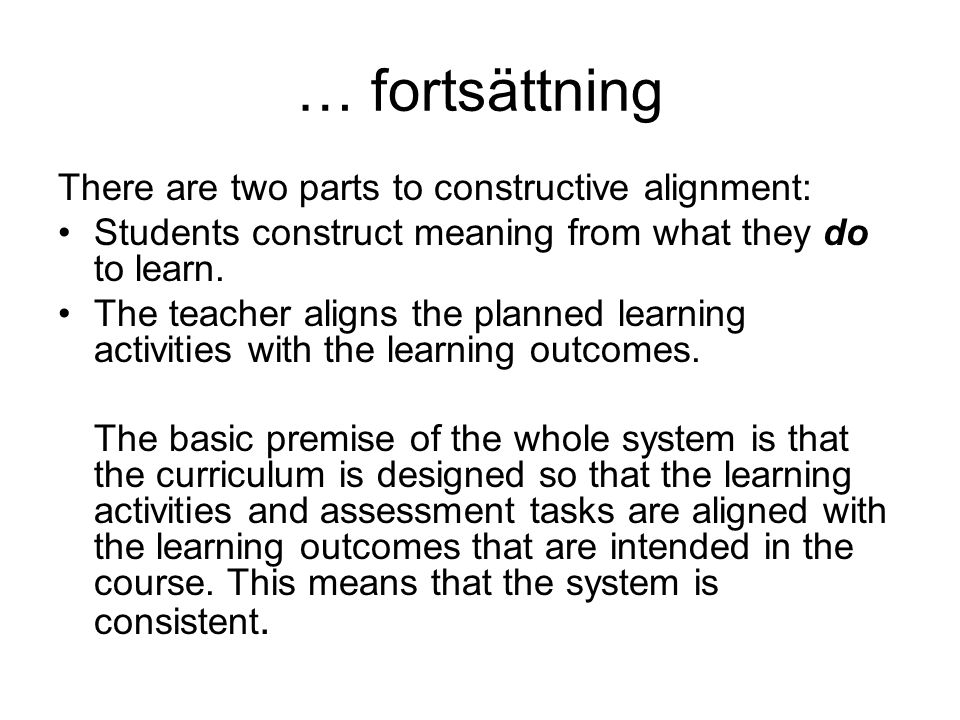 … fortsättning There are two parts to constructive alignment: