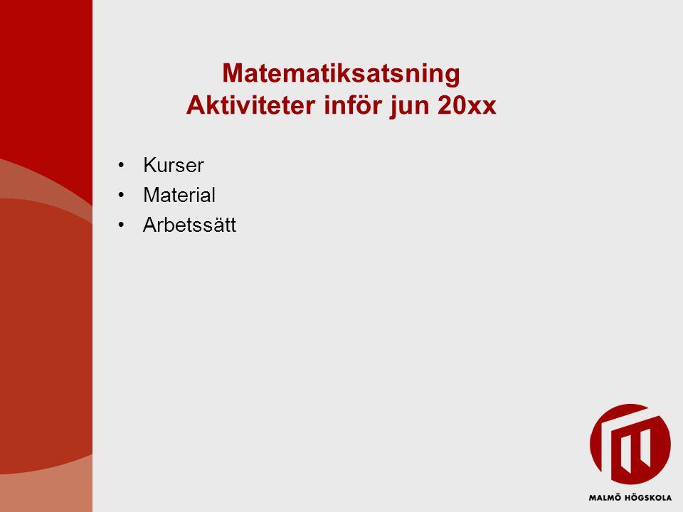 Matematiksatsning Aktiviteter inför jun 20xx