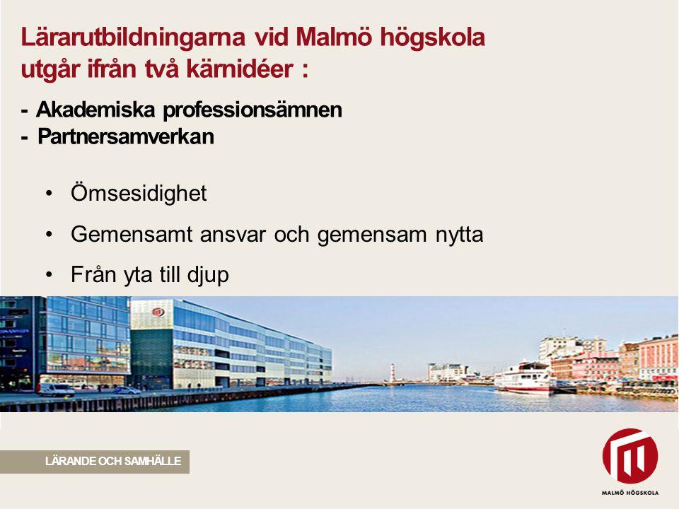 Lärarutbildningarna vid Malmö högskola utgår ifrån två kärnidéer : - Akademiska professionsämnen - Partnersamverkan