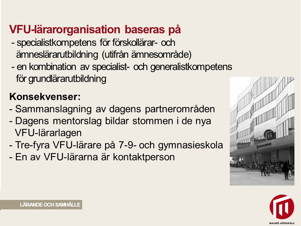 VFU-lärarorganisation baseras på - specialistkompetens för förskollärar- och ämneslärarutbildning (utifrån ämnesområde) - en kombination av specialist- och generalistkompetens för grundlärarutbildning
