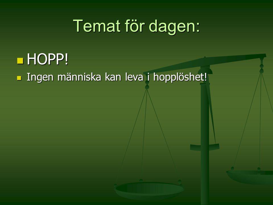 Temat för dagen: HOPP! Ingen människa kan leva i hopplöshet!