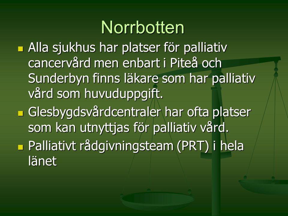 Norrbotten Alla sjukhus har platser för palliativ cancervård men enbart i Piteå och Sunderbyn finns läkare som har palliativ vård som huvuduppgift.
