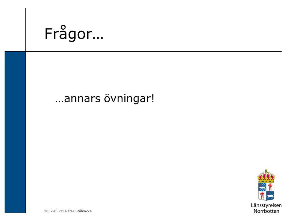 Frågor… …annars övningar! 2007-05-31 Peter Stålnacke