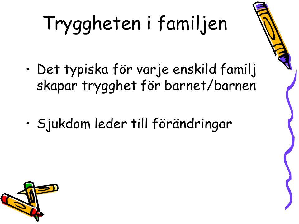 Tryggheten i familjen Det typiska för varje enskild familj skapar trygghet för barnet/barnen. Sjukdom leder till förändringar.