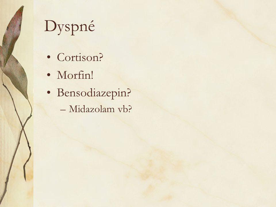 Dyspné Cortison Morfin! Bensodiazepin Midazolam vb