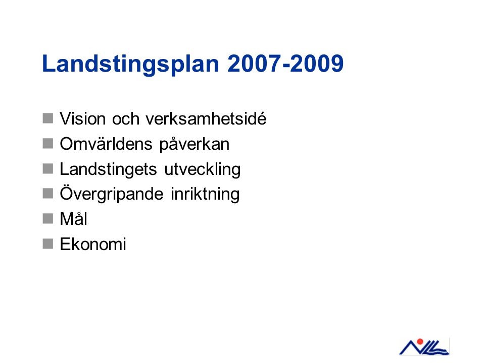 Landstingsplan 2007-2009 Vision och verksamhetsidé Omvärldens påverkan