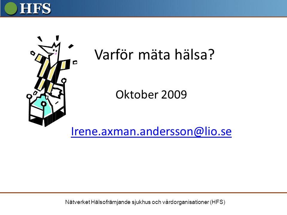 Varför mäta hälsa Oktober 2009 Irene.axman.andersson@lio.se