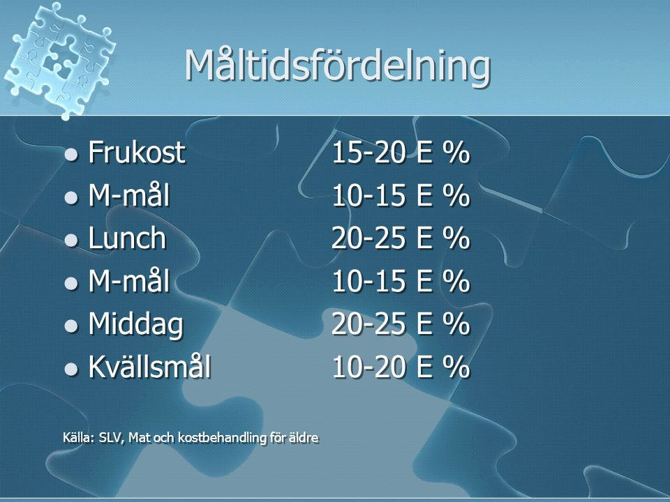 Måltidsfördelning Frukost 15-20 E % M-mål 10-15 E % Lunch 20-25 E %