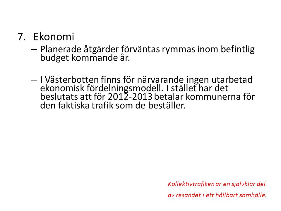 Ekonomi Planerade åtgärder förväntas rymmas inom befintlig budget kommande år.