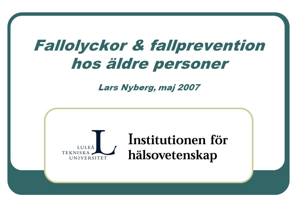 Fallolyckor & fallprevention hos äldre personer Lars Nyberg, maj 2007