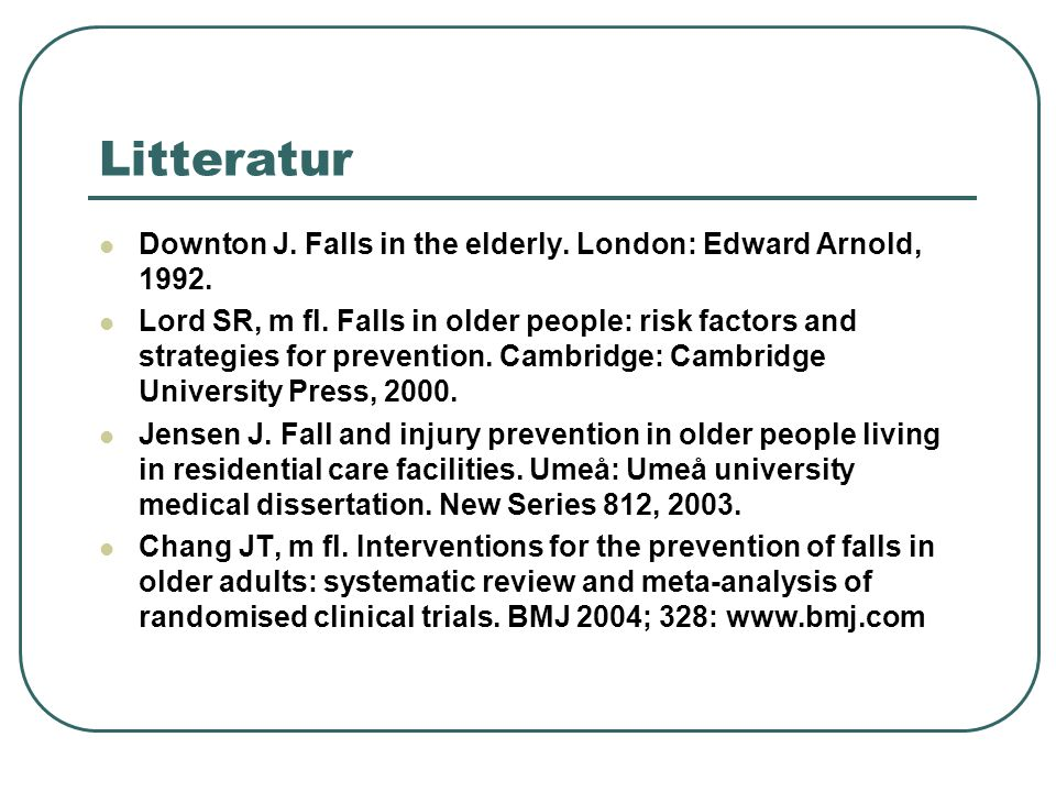 Litteratur Downton J. Falls in the elderly. London: Edward Arnold, 1992.